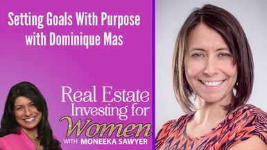 Setting Goals With Purpose with Dominique Mas - REAL ESTATE INVESTING FOR WOMEN