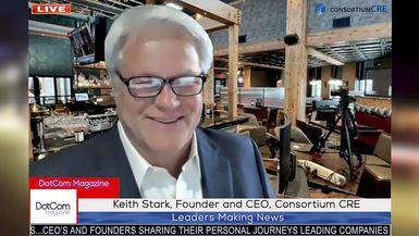 Keith Stark, Founder & CEO, Consortium CRE, A DotCom Magazine Exclusive Interview