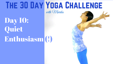 Day 10 of The 30 Day Visionary Yoga Challenge: Quiet Enthusiasm