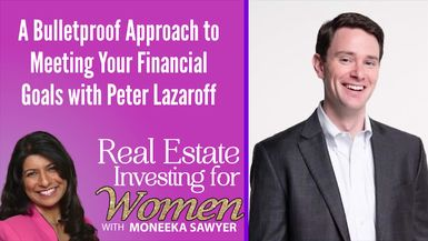 A Bulletproof Approach to Meeting Your Financial Goals with Peter Lazaroff - REAL ESTATE INVESTING FOR WOMEN