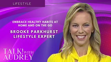 TALK! with AUDREY - Brooke Parkhurst, Lifestyle Expert - Embrace Healthy Habits at Home and on the Go