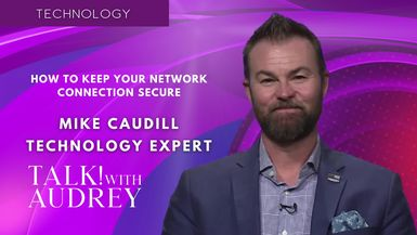 TALK! with AUDREY - Tech Expert Mike Caudill - Working From Home: Secure Your Home Network