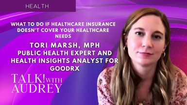 TALK! with AUDREY - Tori Marsh, MPH-What To Do If Healthcare Insurance Doesn't Cover Your Healthcare Needs