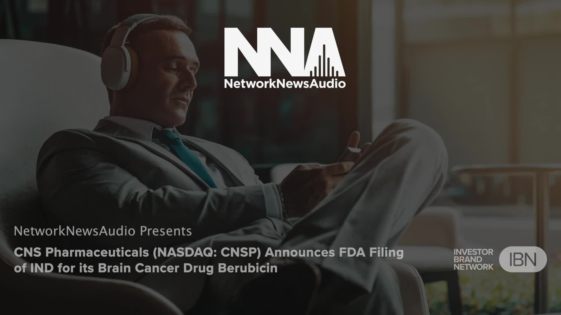 InvestorBrandNetwork-NetworkNewsAudio News-CNS Pharmaceuticals Inc. (NASDAQ: CNSP) Announces FDA Filing of IND for its Brain Cancer Drug Berubicin