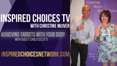 Inspired Choices with Christine McIver - Achieving Targets With Your Body Guest Carlo Celotti