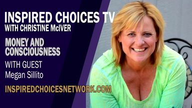 Inspired Choices with Christine McIver - Money And Consciousness Guest Megan Sillito