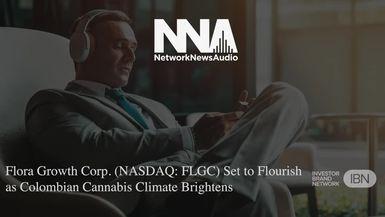 NetworkNewsAudio News-Flora Growth Corp. (NASDAQ: FLGC) Set to Flourish as Colombian Cannabis Climate Brightens
