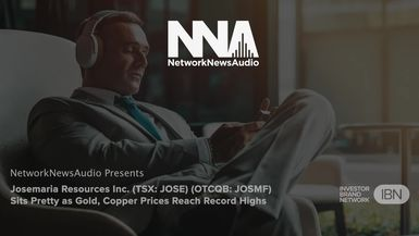 InvestorBrandNetwork-NetworkNewsAudio News-Josemaria Resources Inc. (TSX: JOSE) (OTCQB: JOSMF) Sits Pretty as Gold, Copper Prices Reach Record Highs