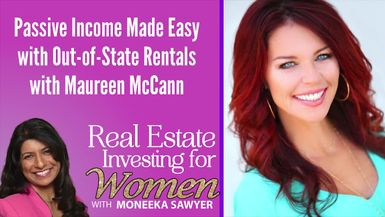Passive Income Made Easy with Out-of-State Rentals with Maureen McCann - REAL ESTATE INVESTING FOR WOMEN