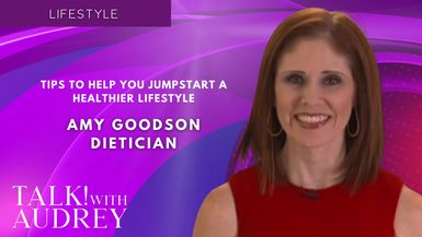 TALK! with AUDREY - Amy Goodson, Dietician - Tips To Help You Jumpstart A Healthier Lifestyle