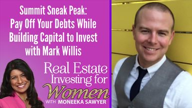 Pay Off Your Debts While Building Capital to Invest with Mark Willis - REAL ESTATE INVESTING FOR WOMEN TIPS