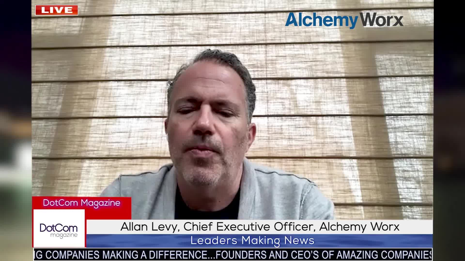 Allan Levy. Chief Executive Officer, Alchemy Worx, A DotCom Magazine Exclusive Interview