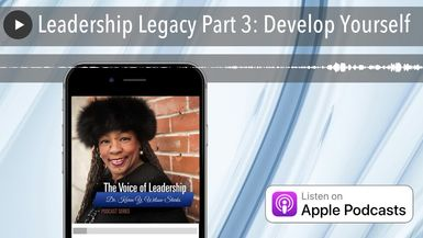 Leadership Legacy Part 3: Develop Yourself