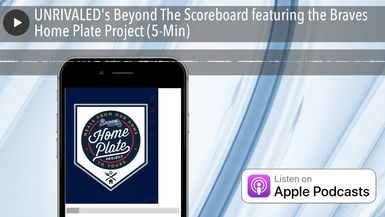 UNRIVALED's Beyond The Scoreboard featuring the Braves Home Plate Project (5-Min)