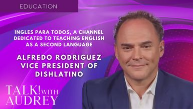 TALK! with AUDREY - Alfredo Rodriguez, VP DishLatino - Ingles Para Todos, A Channel Dedicated to Teaching English as A Second Language