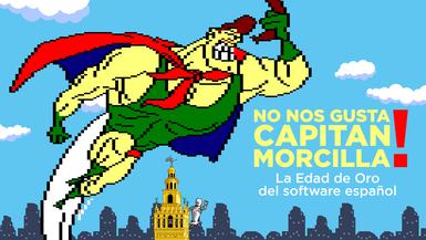 NO NOS GUSTA CAPITAN MORCILLA! (LA EDAD DE ORO DEL SOFTWARE ESPAÑOL)