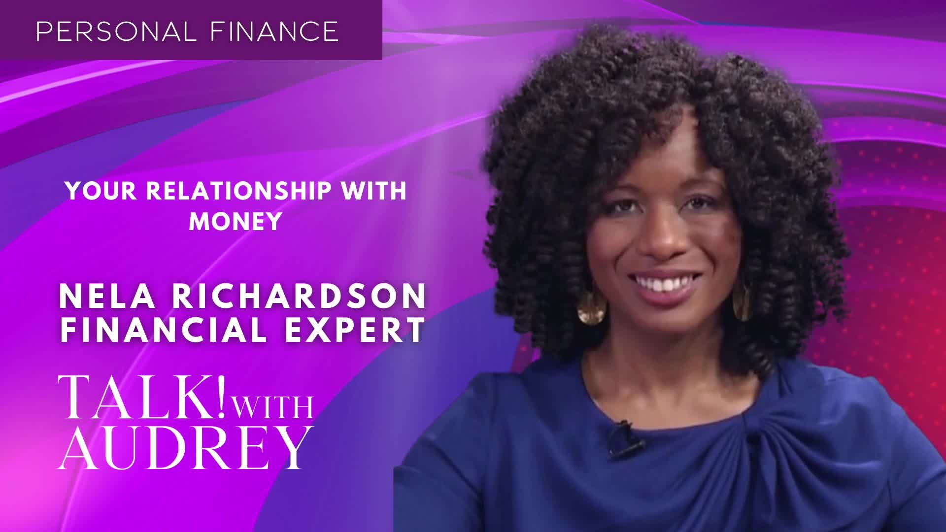 TALK! with AUDREY - Nela Richardson, Financial Expert - Your Relationship With Money