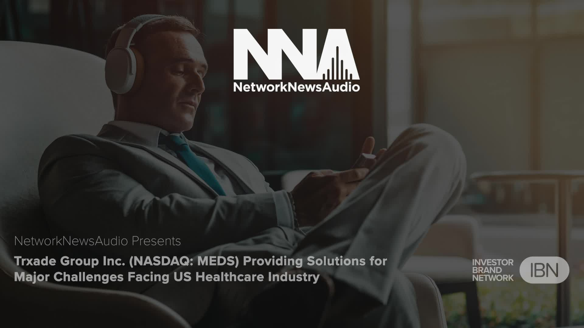 Trxade Group Inc. (NASDAQ: MEDS) Providing Solutions for Major Challenges Facing US Healthcare Industry