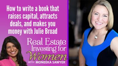 How To Write A Book That Raises Capital, Attracts Deals, And Makes You Money With Julie Broad - REAL ESTATE INVESTING FOR WOMEN