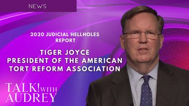 TALK! with AUDREY - Tiger Joyce, President of the American Tort Reform Association - 2020 Judicial Hellholes Report