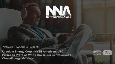 NetworkNewsAudio News-Uranium Energy Corp. (NYSE American: UEC) Poised to Profit as White House Seeks Nationwide Clean-Energy Mandate