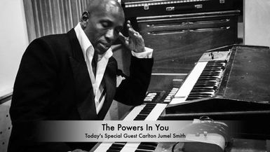 THE POWERS IN YOU- EPISODE 1 -CARLTON JUMEL SMITH