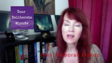 LIFE WITH DEBORAH - YOUR DELIBERATE MINUTE - EPISODE FIVE