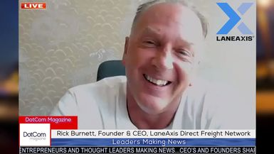 Rick Burnett, Founder & CEO, LaneAxis Direct Freight Network, A DotCom Magazine Exclusive Interview