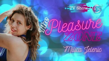 Inspired Choices Network - The Pleasure Zone with Milica Jelenic - The Joy of Pleasure