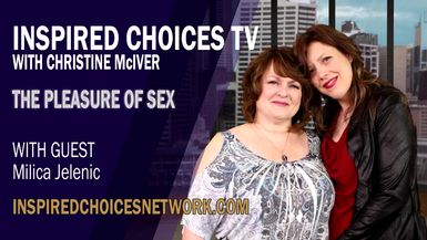 Inspired Choices with Christine McIver - The Pleasure Of Sex Guest Milica Jelenic