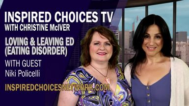 Inspired Choices with Christine McIver - Loving & Leaving Ed (Eating Disorder) Guest Niki Policelli