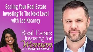 Scaling Your Real Estate Investing To The Next Level with Lee Kearney - REAL ESTATE INVESTING FOR WOMEN TIPS