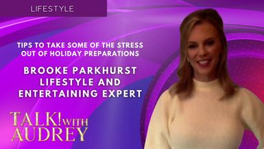 TALK! with AUDREY - Brooke Parkhurst - Tips To Take Some Of The Stress Out of Holiday Preparations