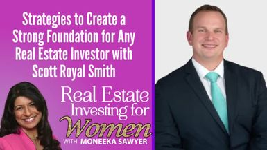 Strategies to Create a Strong Foundation for Any Real Estate Investor with Scott Royal Smith - REAL ESTATE INVESTING FOR WOMEN