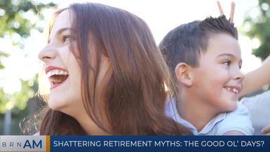 BRN AM | Shattering retirement myths: the good ol' days?