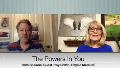 THE POWERS IN YOU- EPISODE 16 - TROY GRIFFIN - PART 1 -CHRISTIAN MEDIUM, CLAIRVOYANT, EMPATH, PSYCHIC DETECTIVE - Part 1