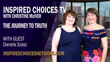 Inspired Choices with Christine McIver - The Journey To Truth Guest Daniela Szasz
