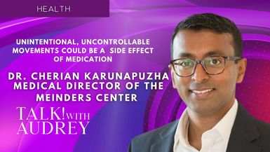 TALK! with AUDREY - Dr. Cherian Karunapuzha - Unintentional, Uncontrollable Movements Could Be a Side Effect of Medication