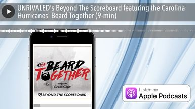 UNRIVALED's Beyond The Scoreboard featuring the Carolina Hurricanes' Beard Together (9-min)