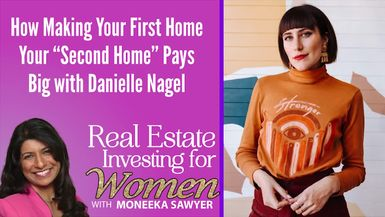 "How Making Your First Home Your ""Second Home"" Pays Big with Danielle Nagel - REAL ESTATE INVESTING FOR WOMEN"