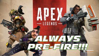 ALWAYS PRE-FIRE   Apex Legneds