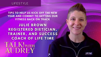 TALK! with AUDREY - Julie Brown - Tips to Help Us Kick Off the New Year and Commit to Getting Our Fitness Back on Track