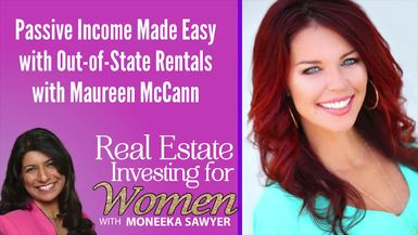 Passive Income Made Easy with Out-of-State Rentals with Maureen McCann – REAL ESTATE INVESTING FOR WOMEN TIPS