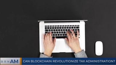 BRN AM | Can Blockchain Revolutionize Tax Administration?