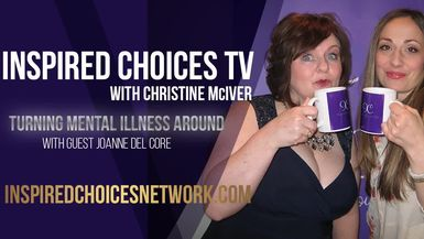 Inspired Choices with Christine McIver - Turning Mental Illness Around Guest Joanne Del Core