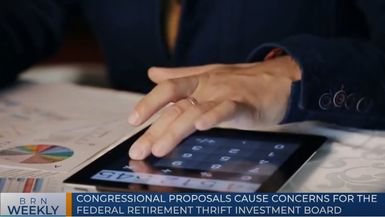 BRN Weekly | Congressional proposals cause concerns for Federal Retirement Thrift Investment Board