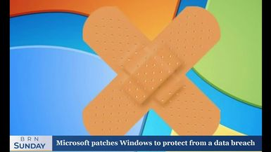 BRN Sunday | Microsoft patches Windows to protect from a data breach
