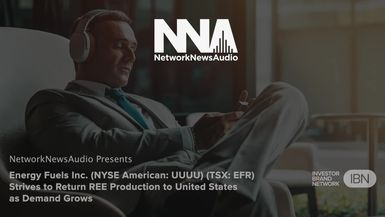 NetworkNewsAudio News-Energy Fuels Inc. (NYSE American: UUUU) (TSX: EFR) Strives to Return REE Production to United States as Demand Grows