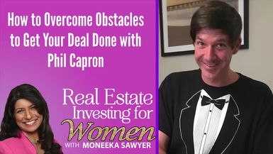 How to Overcome Obstacles to Get Your Deal Done with Phil Capron - REAL ESTATE INVESTING FOR WOMEN