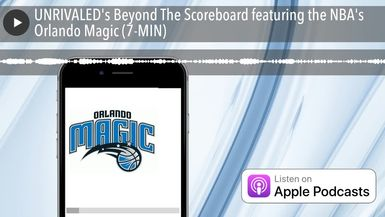 UNRIVALED's Beyond The Scoreboard featuring the NBA's Orlando Magic (7-MIN)